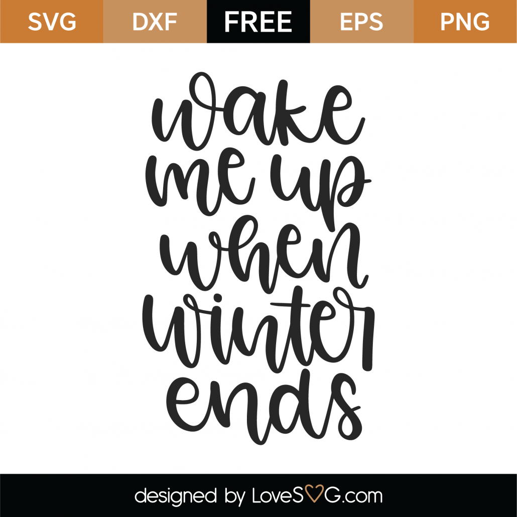 Wake Me Up When Winter Ends SVG Cut File 9994