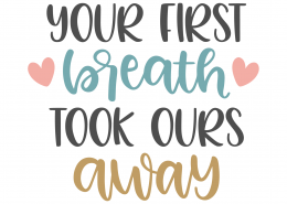Your First Breath Took Ours Away SVG Cut File 9985