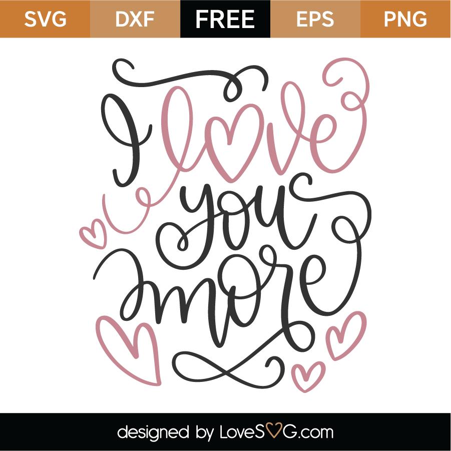 Download Free I Love You More SVG Cut File | Lovesvg.com