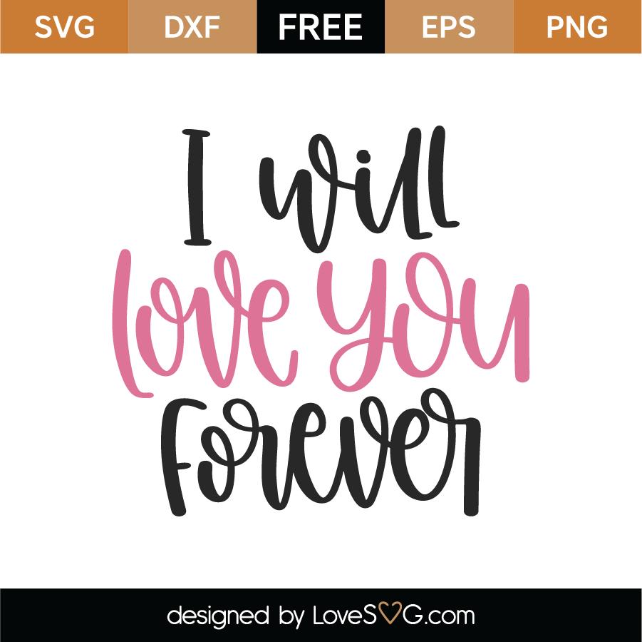 Download Free I Will Love You Forever SVG Cut File   Lovesvg.com