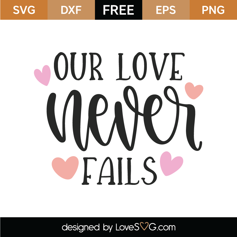 Download Free Our Love Never Fails SVG Cut File | Lovesvg.com