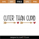Cuter Than Cupid SVG Cut File