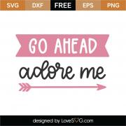 Go Ahead Adore Me SVG Cut File