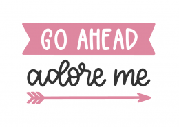 Go Ahead Adore Me SVG Cut File
