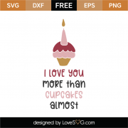 I Love You More Than Cupcakes SVG Cut File