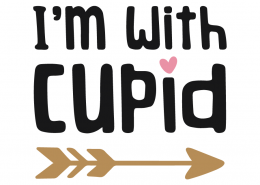 I'm With Cupid SVG Cut File