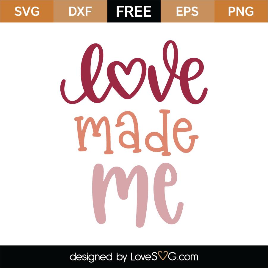 Download Free Love Made Me SVG Cut File | Lovesvg.com