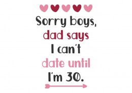 Sorry Boys Dad Says I Can't Date Until I'm 30 SVG Cut File