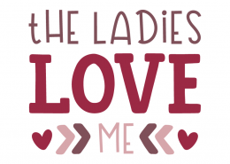 The Ladies Love Me SVG Cut File