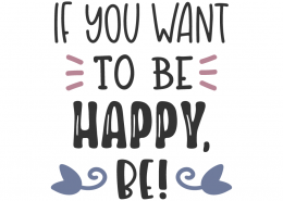 If You Want To Be Happy SVG Cut File