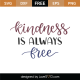 Kindness Is Always Free SVG Cut File 10636