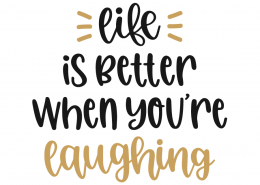Life Is Better When You're Laughing SVG Cut File 10637