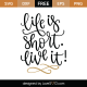 Life Is Short SVG Cut File