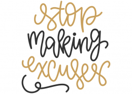 Stop Making Excuses SVG Cut File