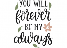 You Will Forever Be My Always SVG Cut File 10641