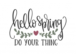 Hello Spring Do Your Thing SVG Cut File