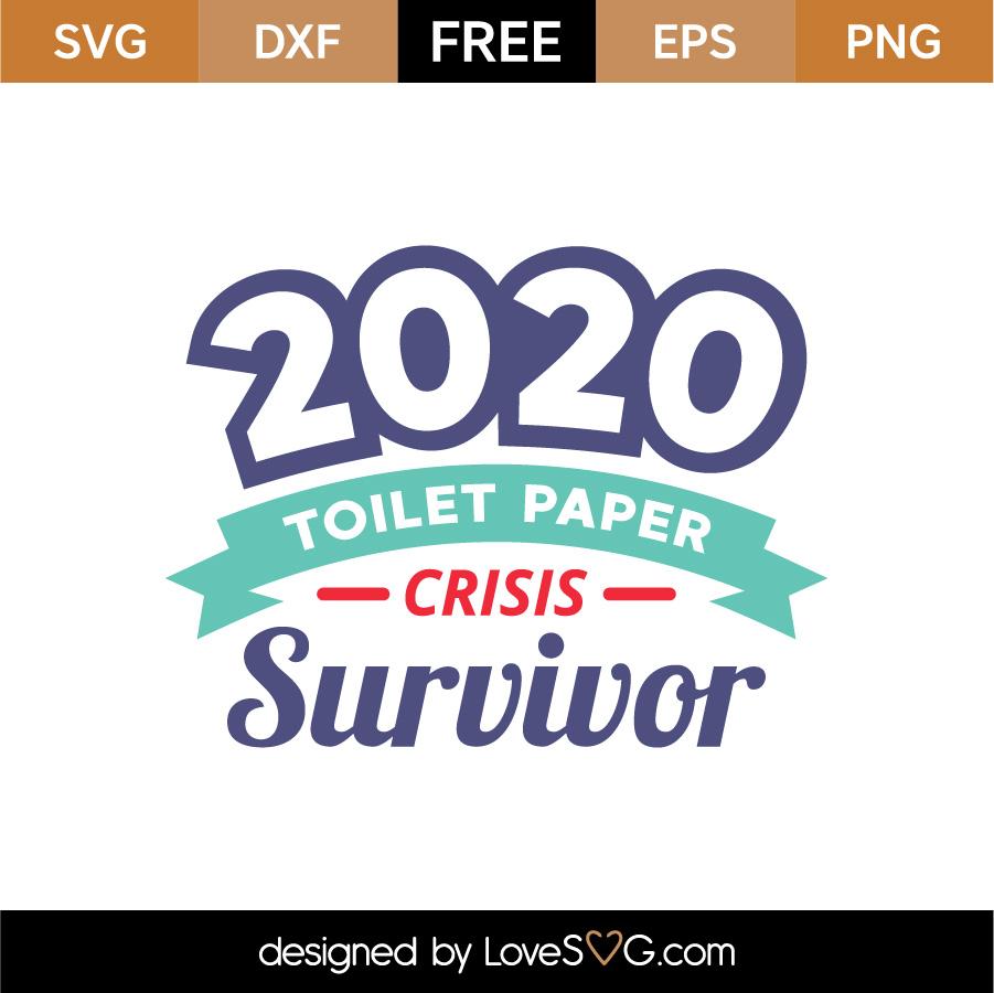 Free 2020 Toilet Paper Crisis Survivor Svg Cut File Lovesvg Com