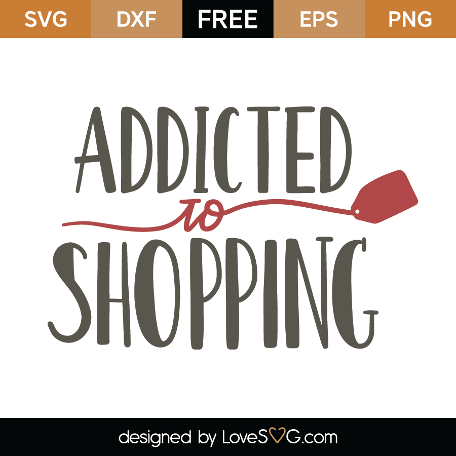 Download Free Addicted To Shopping Svg Cut File Lovesvg Com