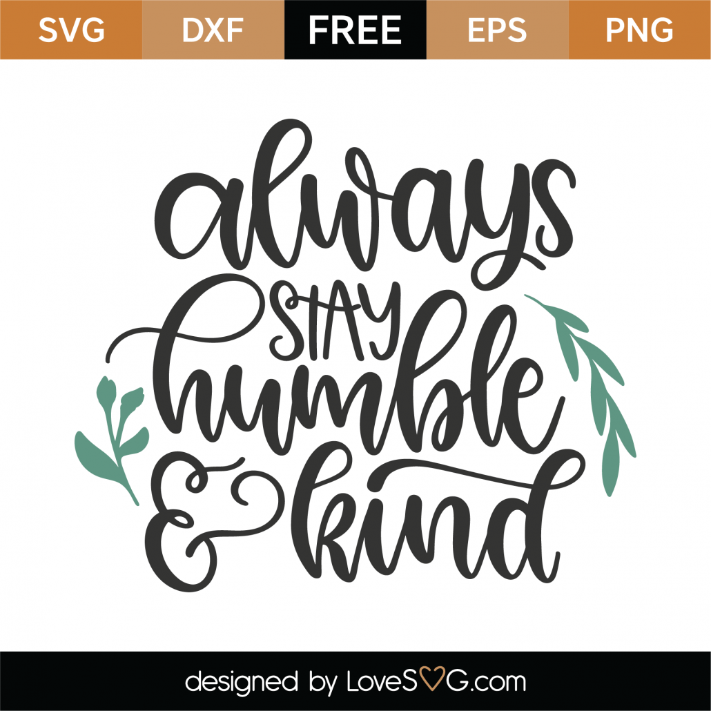 Free Always Stay Humble And Kind Svg Cut File Lovesvg Com