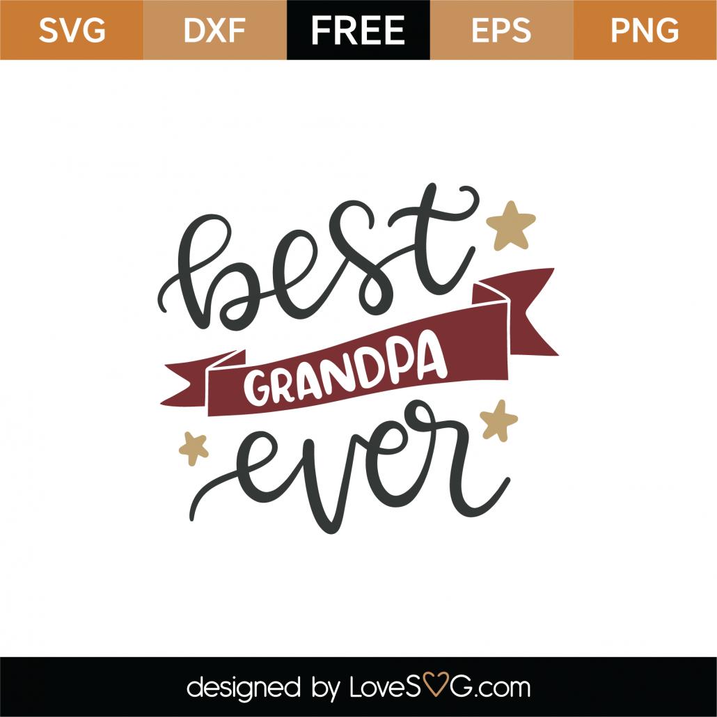 Download Free Best Grandpa Ever Svg Cut File Lovesvg Com