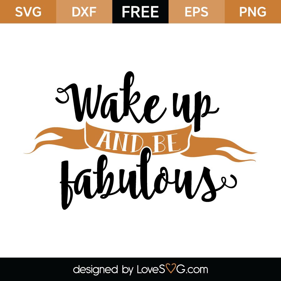 Wake Up And Be Fabulous Lovesvg Com