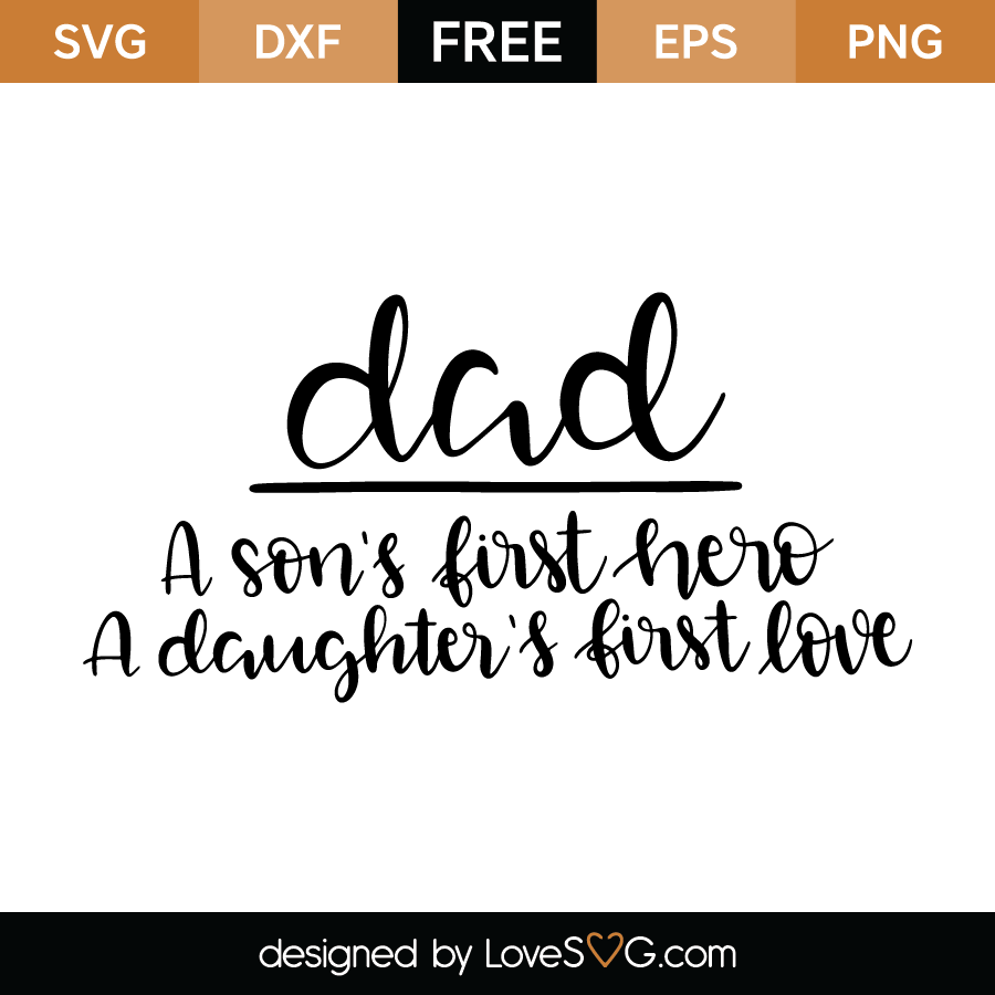 Download Dad A Son's First Hero, A Daughter's First Love - Lovesvg.com
