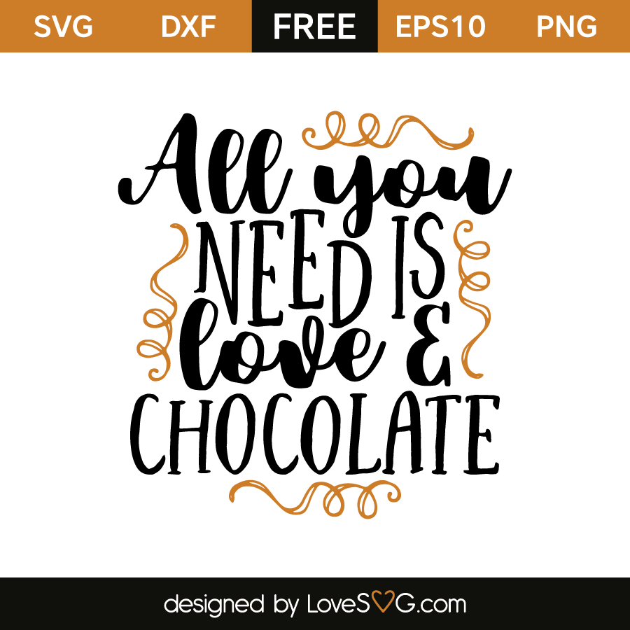 All You Need Is Love And Chocolate Lovesvg Com