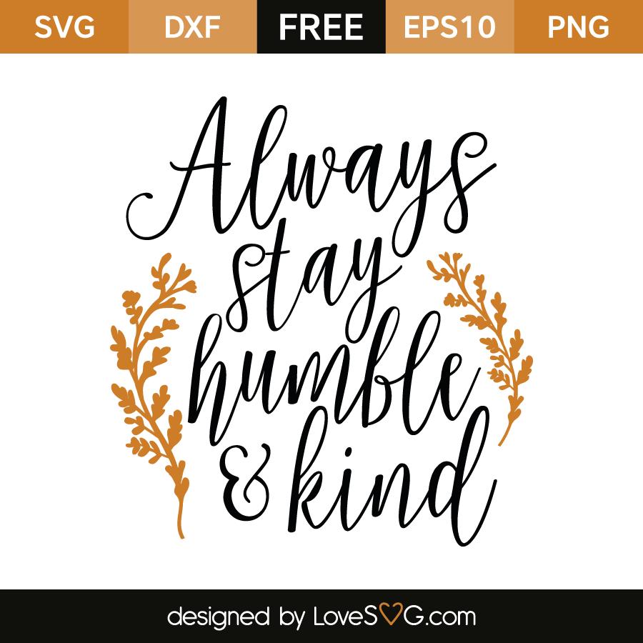 Always Stay Humble Kind Lovesvg Com