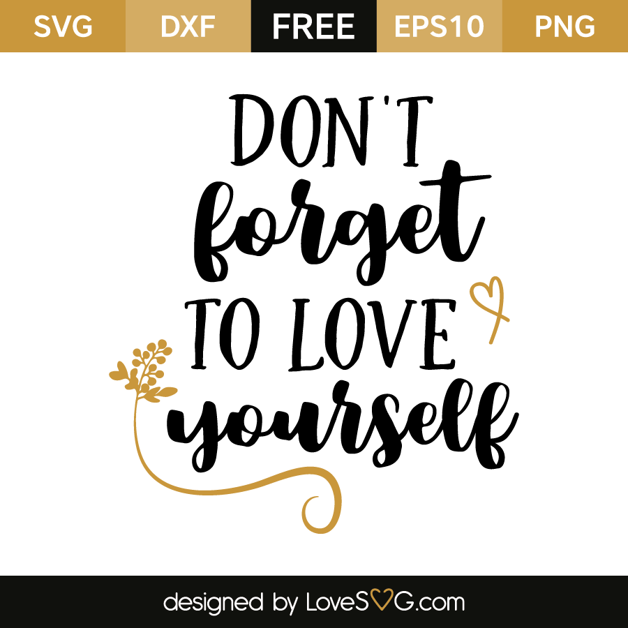 Don T Forget To Love Yourself Lovesvg Com