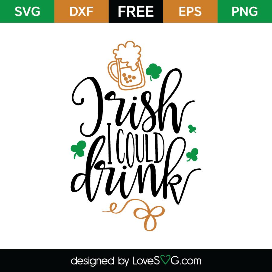 Irish I Could Drink Lovesvg Com