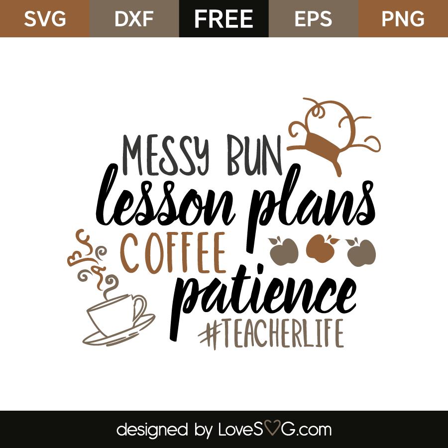 Messy Bun Lesson Plans Coffee Patience Teacherlife Lovesvg Com