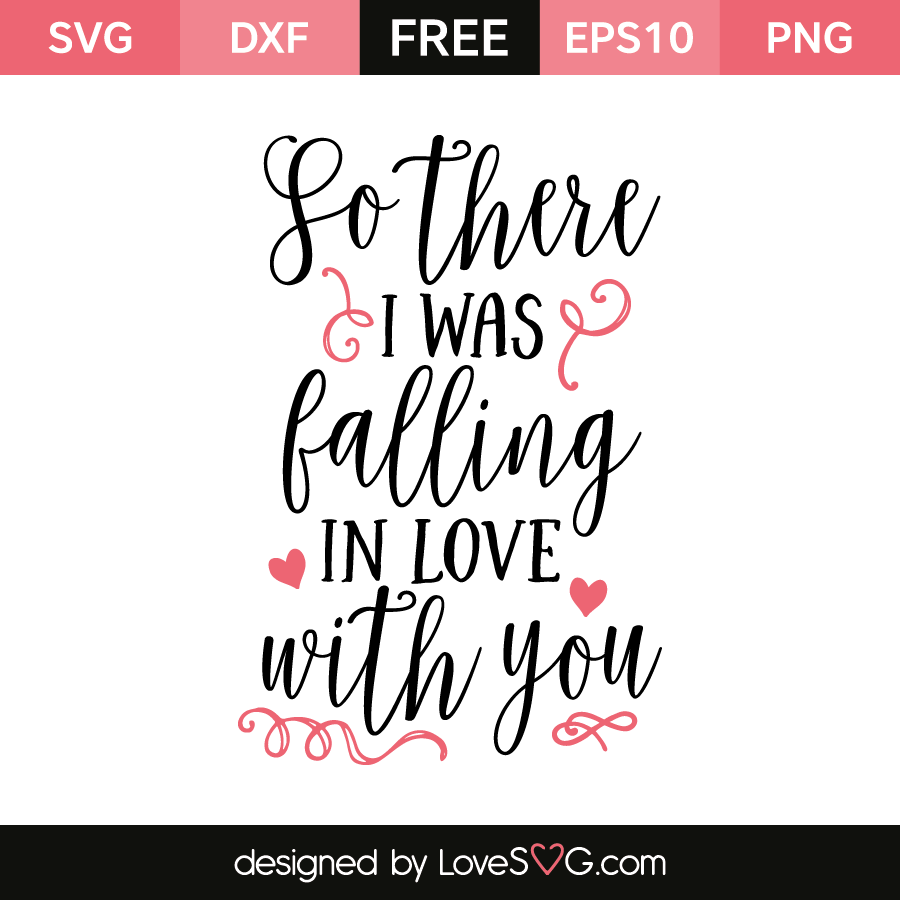 So There I Was Falling In Love With You Lovesvg Com