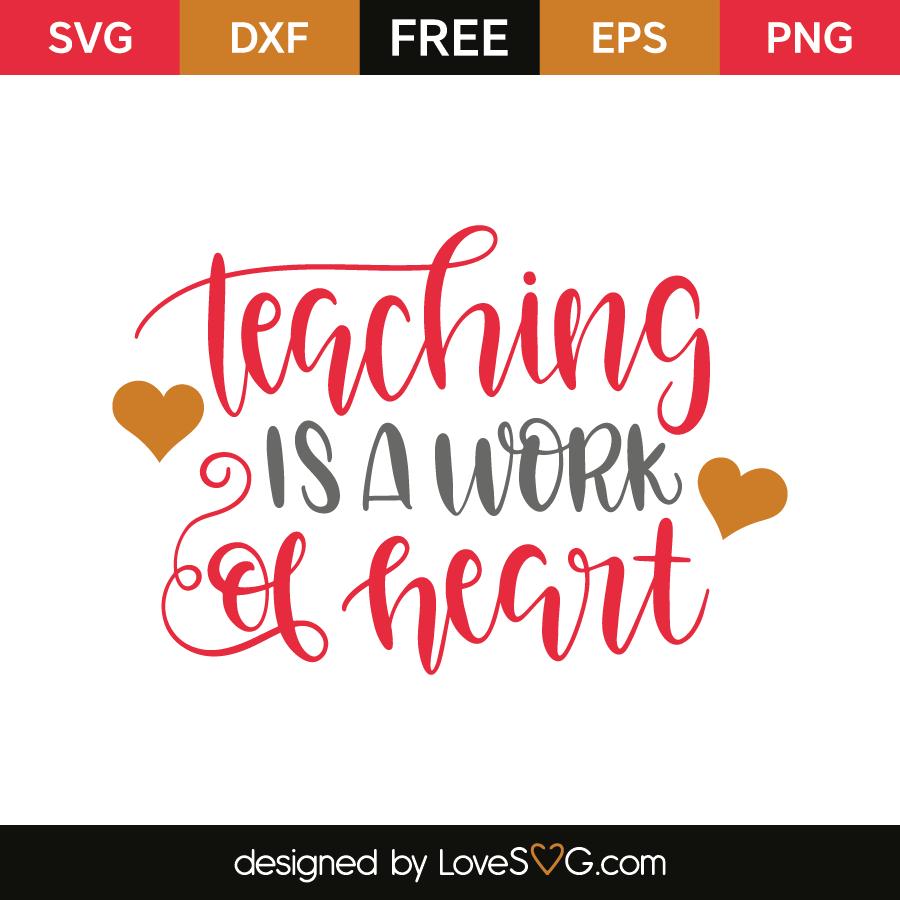 Teaching Is A Work Of Heart Lovesvg Com