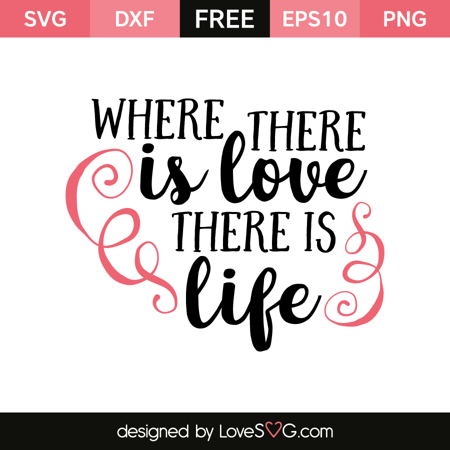 Where There Is Love There Is Life Lovesvg Com