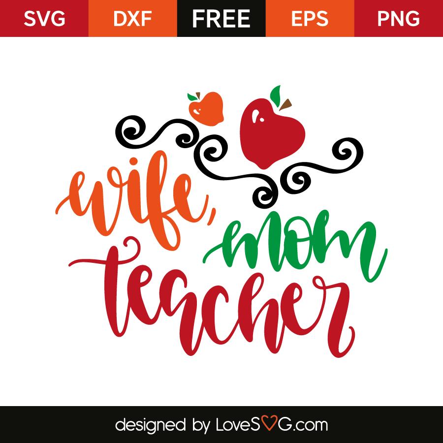 Wife Mom Teacher Lovesvg Com