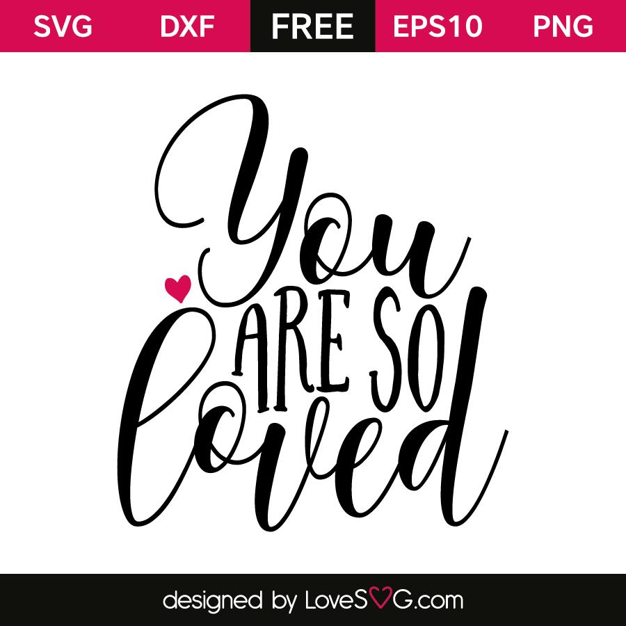 You Are So Loved Lovesvg Com