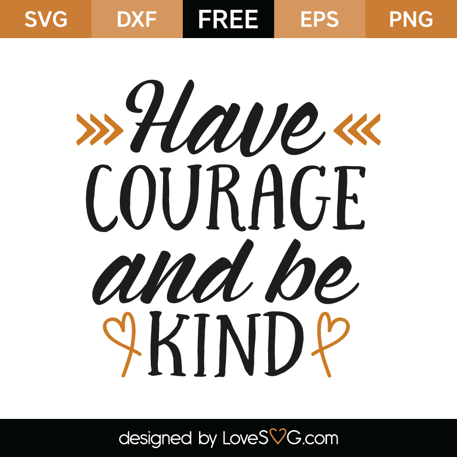 Have Courage And Be Kind Lovesvg Com