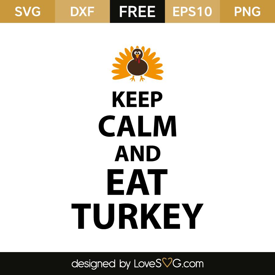 Keep Calm And Eat Turkey Lovesvg Com