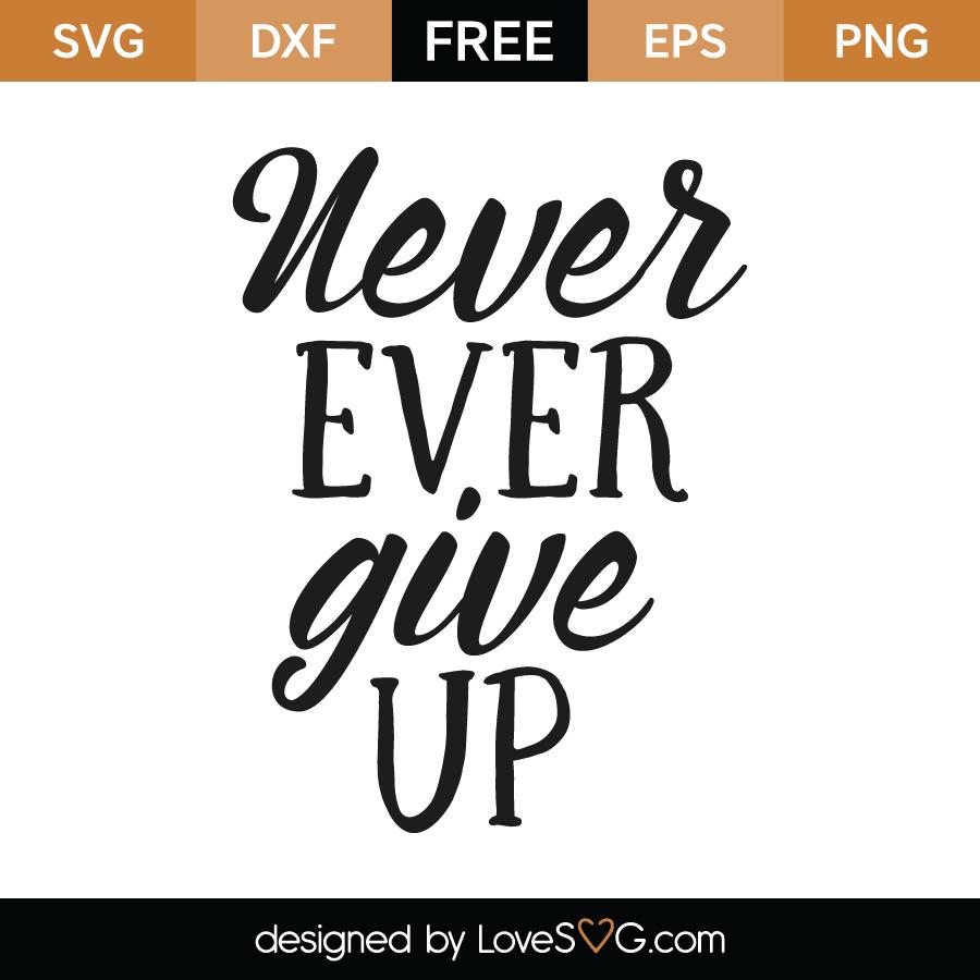 Never Ever Give Up Lovesvg Com
