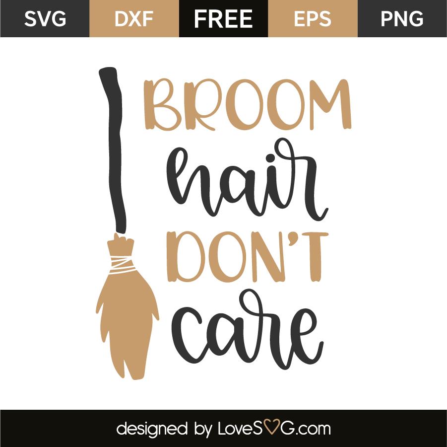 Broom Hair Don T Care Lovesvg Com