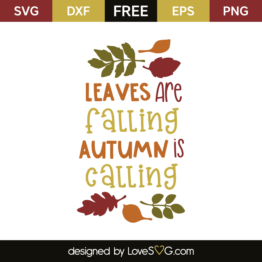 Leaves Are Falling Autumn Is Calling Lovesvg Com