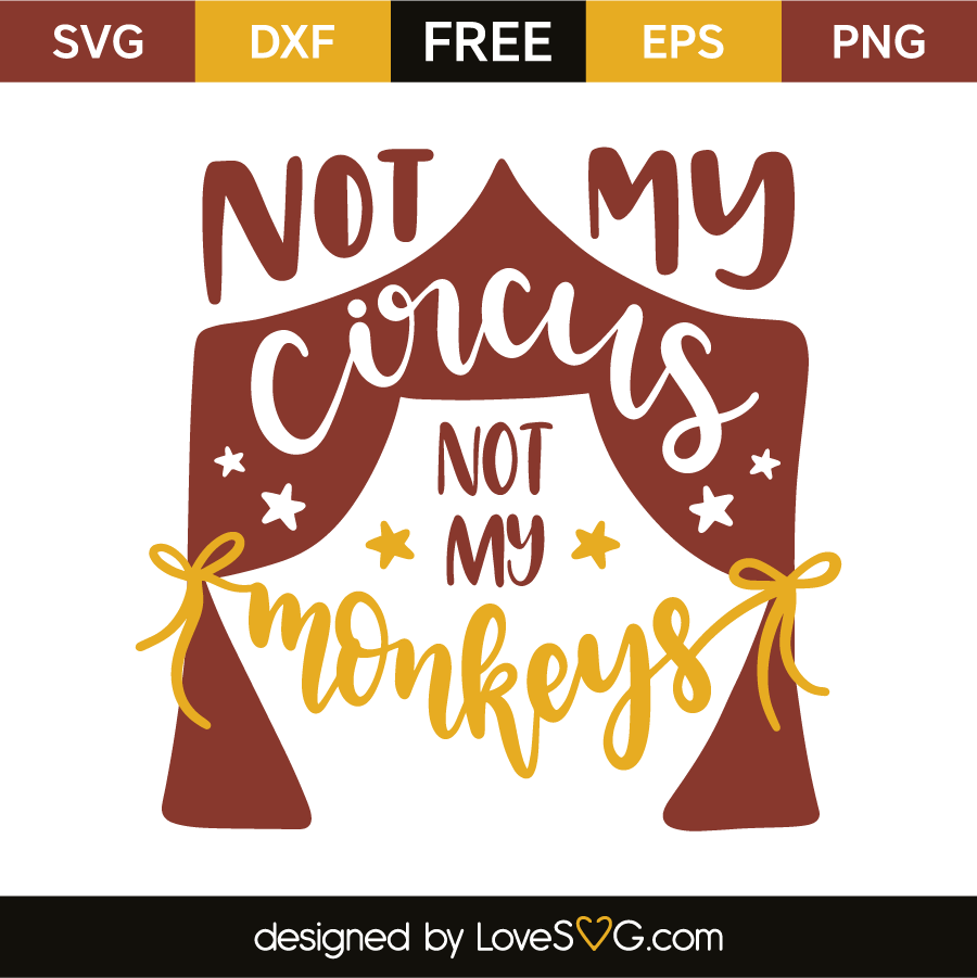 Not My Circus Not My Monkeys Lovesvg Com
