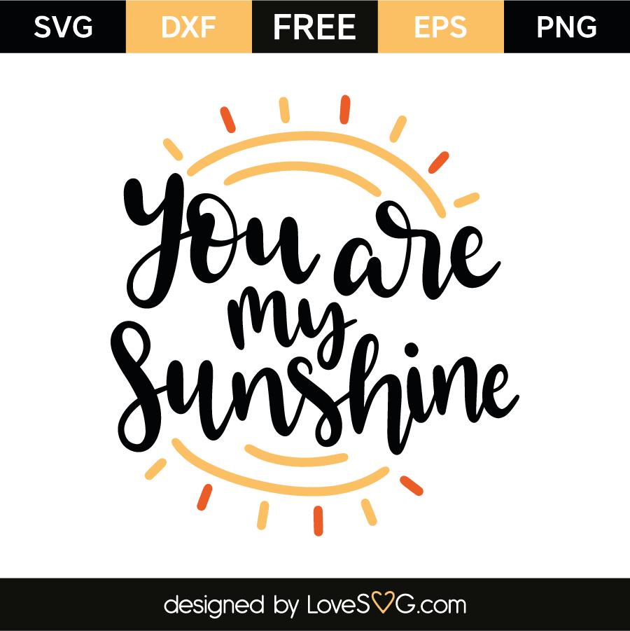 You Are My Sunshine Lovesvg Com