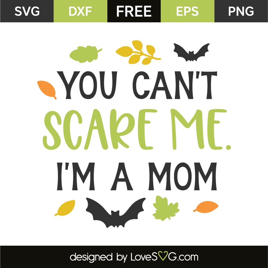 You Can T Scare Me I M A Mom Lovesvg Com
