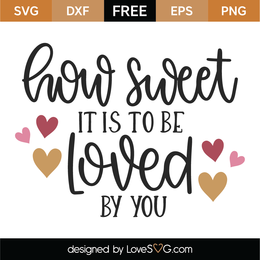 Free How Sweet It Is To Be Loved By You Svg Cut File Lovesvg Com