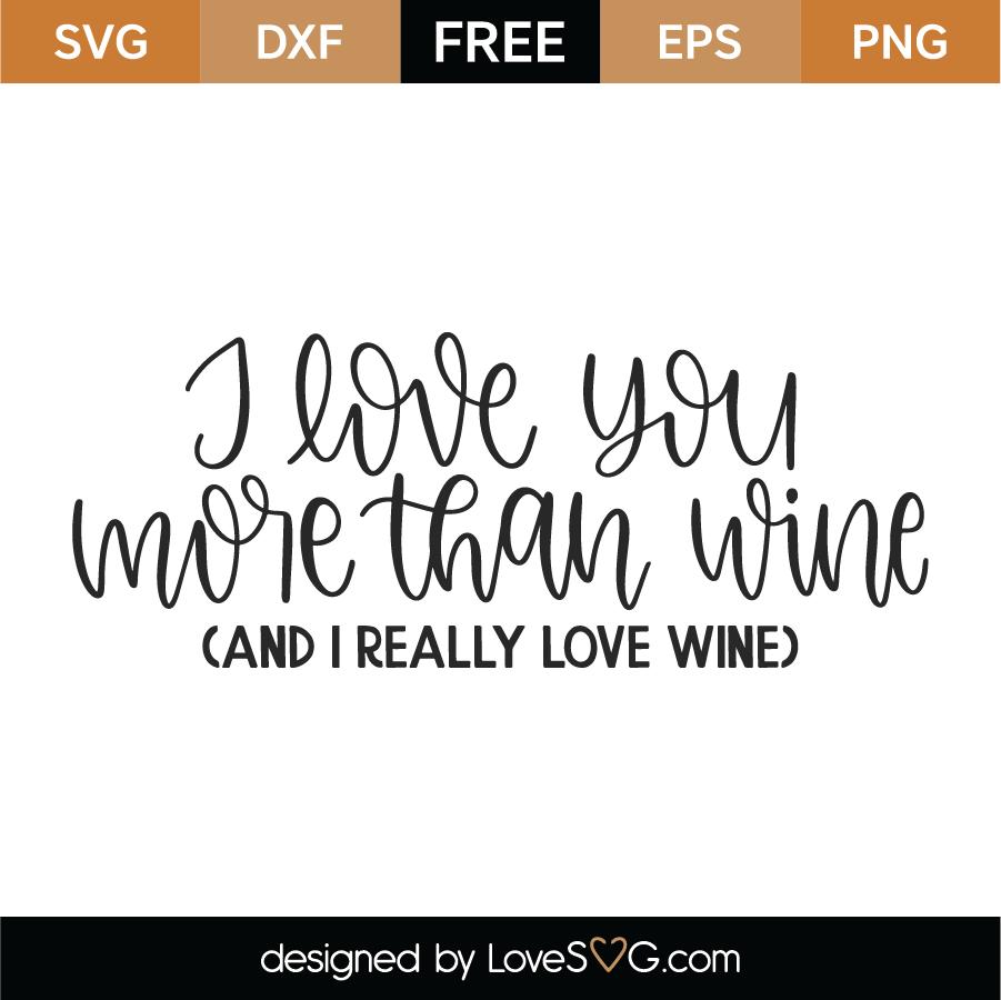 Download Free I Love You More Than Wine SVG Cut File - Lovesvg.com