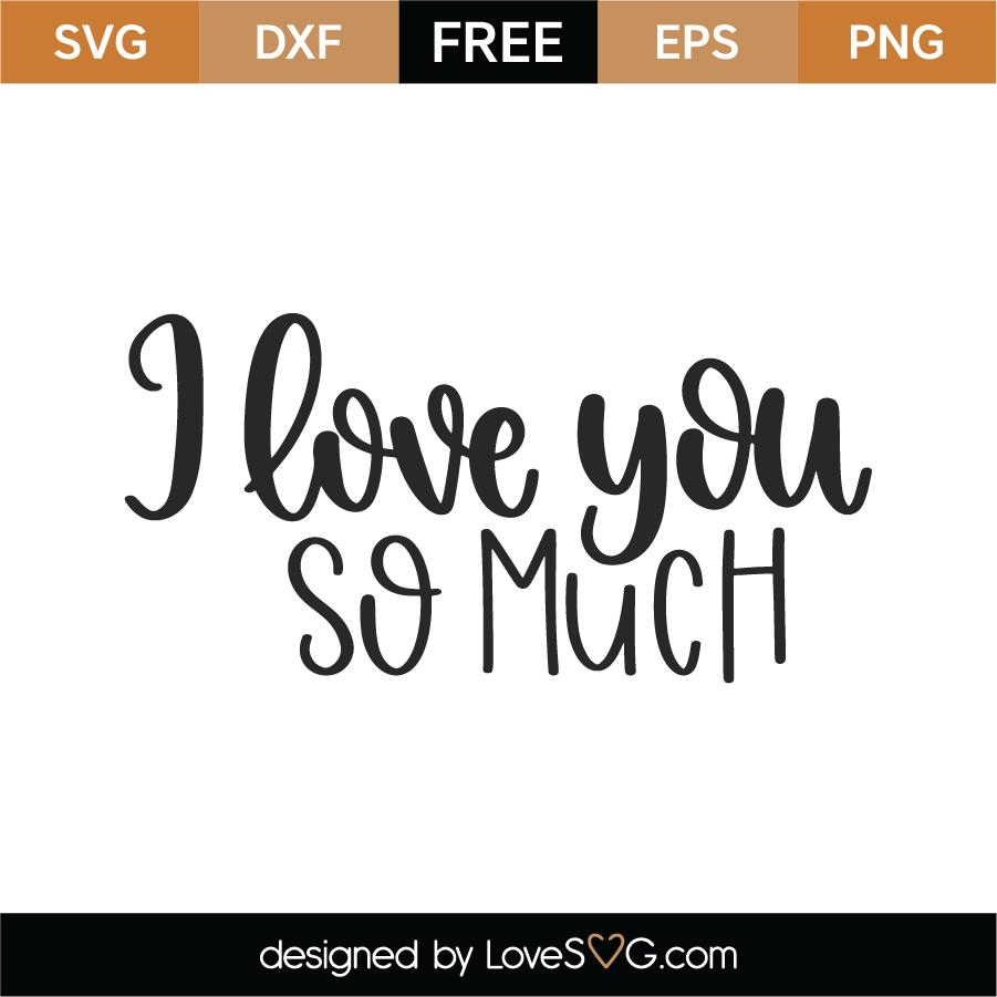 Download Free I Love You So Much SVG Cut File - Lovesvg.com