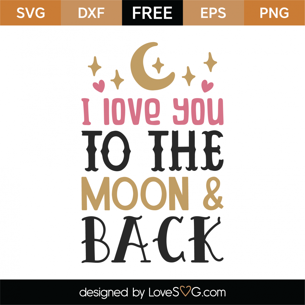 Free I Love You To The Moon And Back Svg Cut File Lovesvg Com