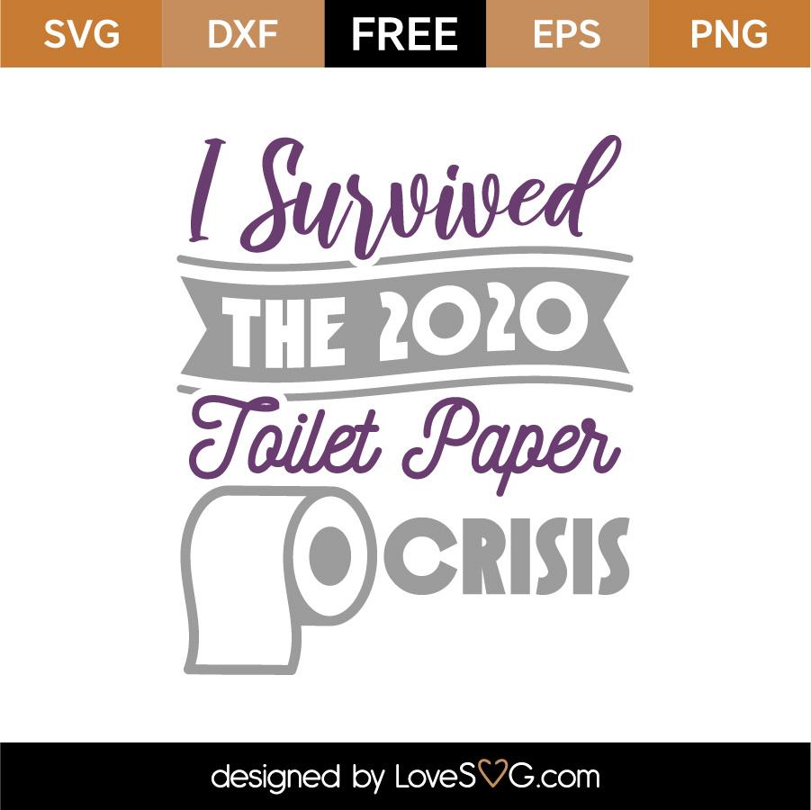 Free I Survived The 2020 Toilet Paper Crisis Svg Cut File Lovesvg Com