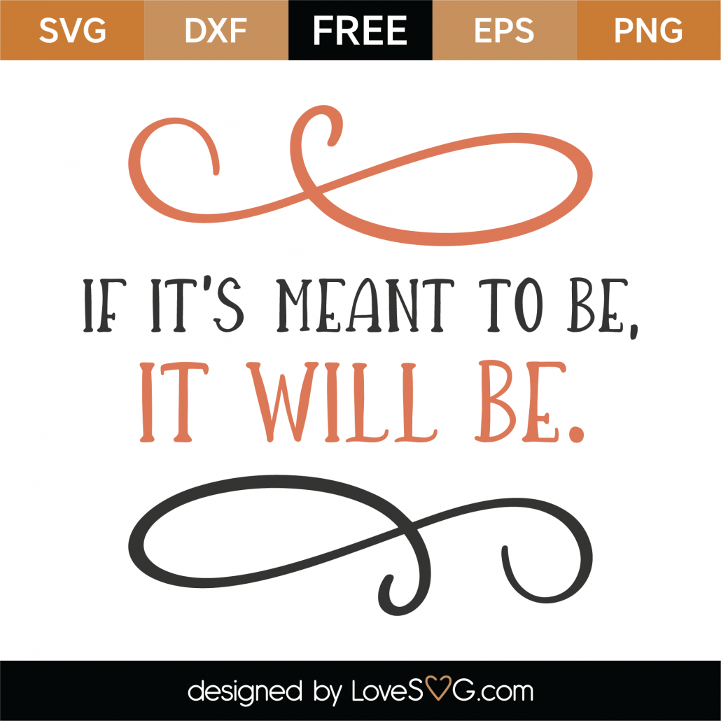 Free If It S Meant To Be It Will Be Svg Cut File Lovesvg Com